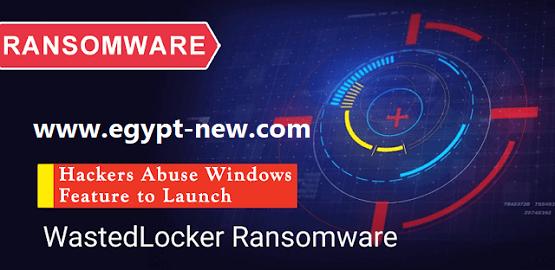 يسيء المتسللون استخدام ميزة Windows لإطلاق WastedLocker Ransomware للتهرب من الاكتشاف