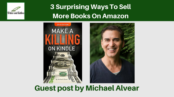 3 Surprising Ways To Sell More Books On Amazon, guest post by Michael Alvear