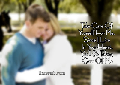 Best Quotes About Love wishes For Him: Take care of yourself for me. Since I live in your heart, you'll taking care of me