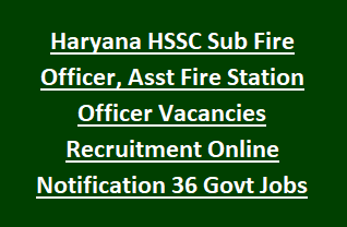 Haryana HSSC Fireman Sub Fire Officer, Asst Fire Station Officer Vacancies Recruitment Online Notification 10 Govt Jobs Exam