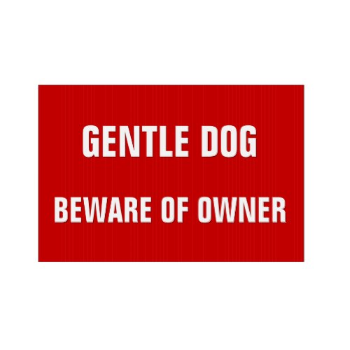 Gentle Dog Beware Of Owner | Funny Yard Sign