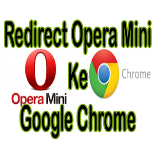 Cara Redirect Pengguna Browser Opera Mini Ke Google Chrome