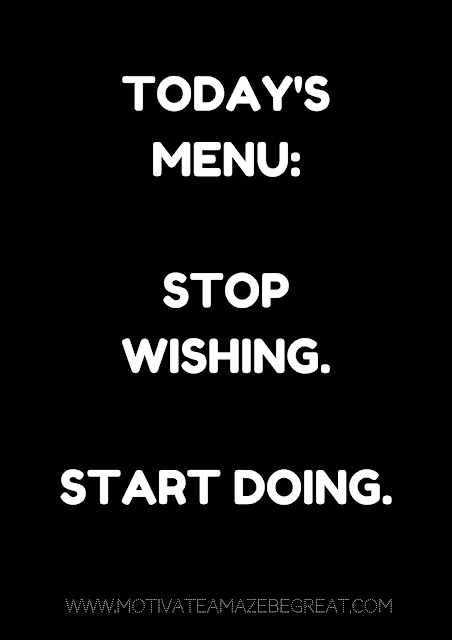 "27 Self Motivation Quotes And Posters For Success:  ""Today's menu. Stop wishing. Start doing."""