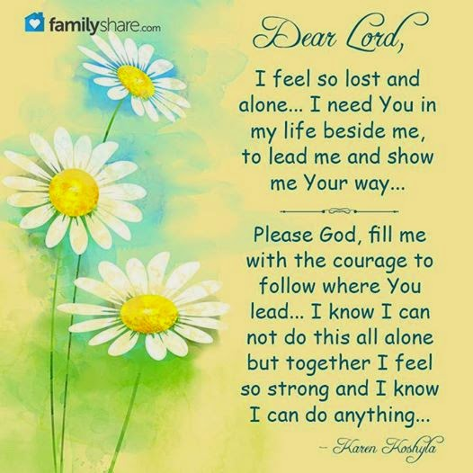 Dear God I Feel So Lost And Alone I Need You In My Life Beside Me