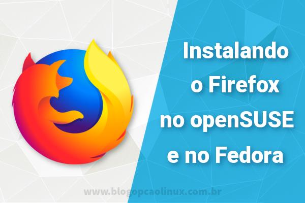 Como instalar manualmente o Firefox no openSUSE e no Fedora