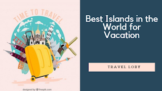 Best Islands in the World for Vacation