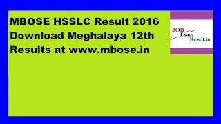 MBOSE HSSLC Result 2016 Download Meghalaya 12th Results at www.mbose.in