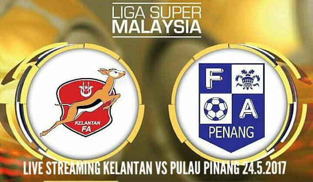 Live Streaming Kelantan vs Pulau Pinang 24 Mei 2017 Liga Super