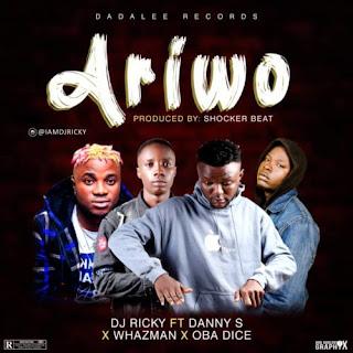DJ Ricky - Ariwo Ft Danny S X Whazman X Obadice