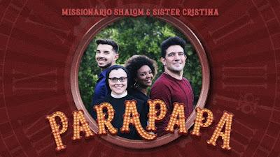 Parapapa - Missionário Shalom part. Sister Cristina, música, letra, vídeo