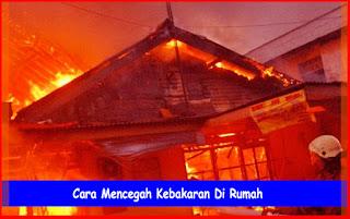Cara Mencegah Kebakaran Di Rumah