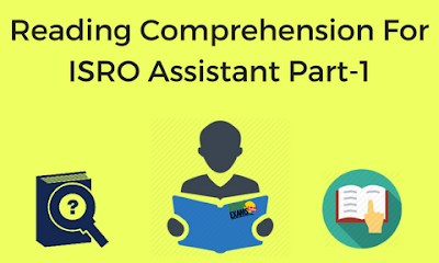 Reading Comprehension For ISRO Assistant: Part 1