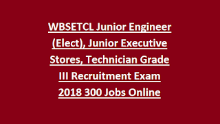 WBSETCL Junior Engineer (Elect), Junior Executive Stores, Technician Grade III Recruitment Exam 2018 300 Govt Jobs Apply Online