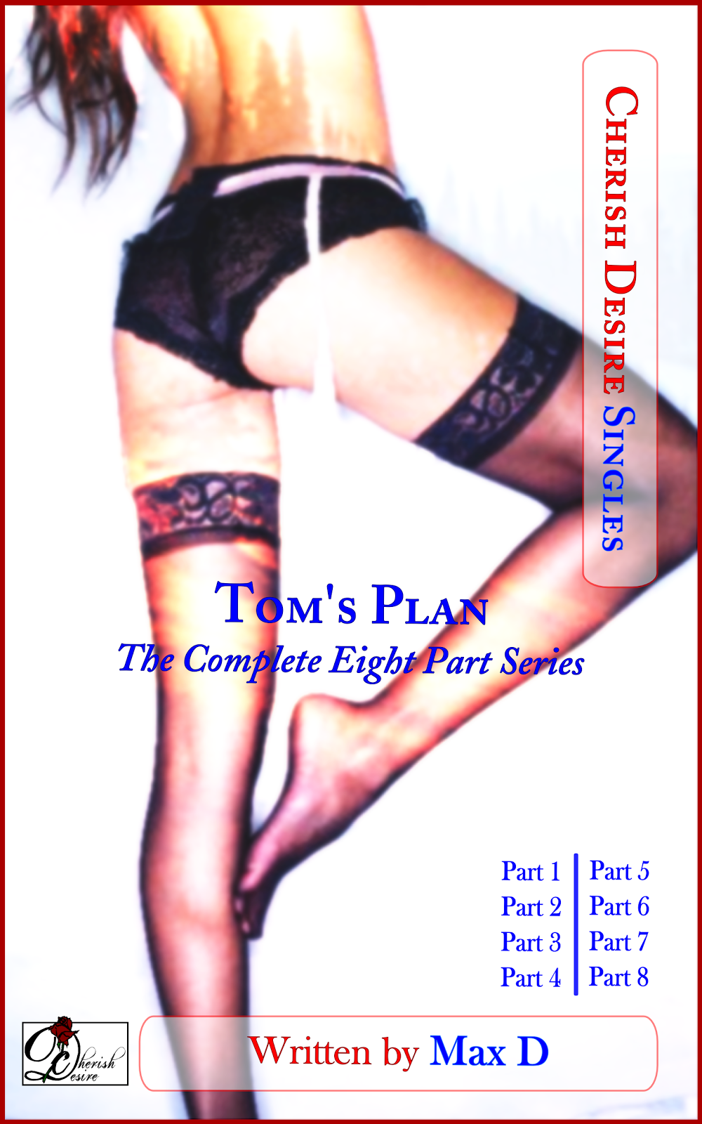 Cherish Desire Singles: Tom's Plan (The Complete Eight Part Series), Max D, erotica