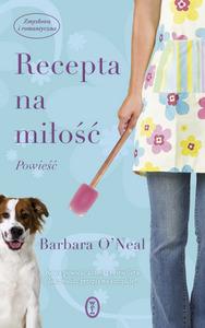 """Barbara O'Neal, """"Recepta na miłość"""""""