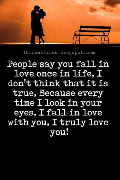 Love You Messages, People say you fall in love once in life, I don't think that it is true, Because every time I look in your eyes, I fall in love with you, I truly love you!