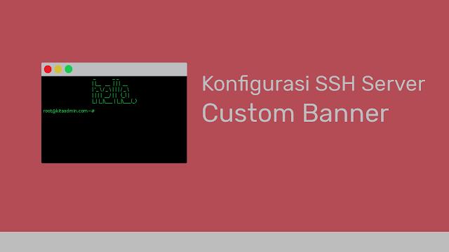 Cara Setting atau Custom Banner SSH Setelah dan Sesudah Login di vps
