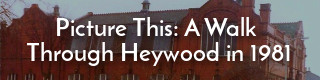 Link to photos of Heywood in 1981