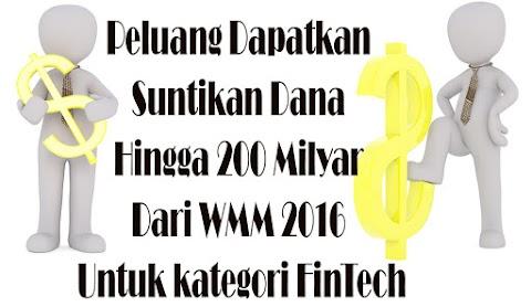 Peluang Dapatkan Suntikan Dana Hingga 200 Milyar Dari WMM 2016 Untuk kategori FinTech