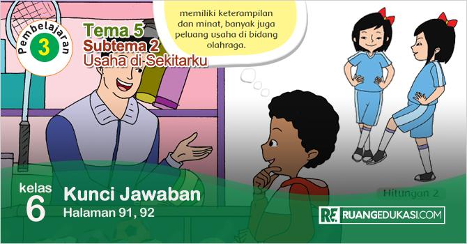 Kunci Jawaban Tematik Tema 5 Kelas 6 Halaman 91, 92 Kurikulum 2013
