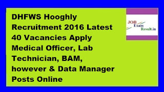 DHFWS Hooghly Recruitment 2016 Latest 40 Vacancies Apply Medical Officer, Lab Technician, BAM, however & Data Manager Posts Online