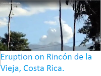 http://sciencythoughts.blogspot.co.uk/2016/03/eruption-on-rincon-de-la-vieja-costa.html