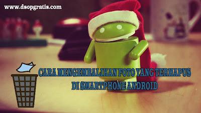 Tips Untuk Mengembalikan Foto yang Terhapus di Smartphone Android
