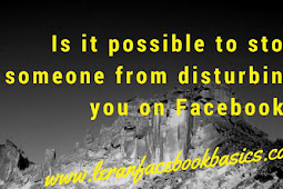 Is it possible to stop someone from disturbing you on Facebook?