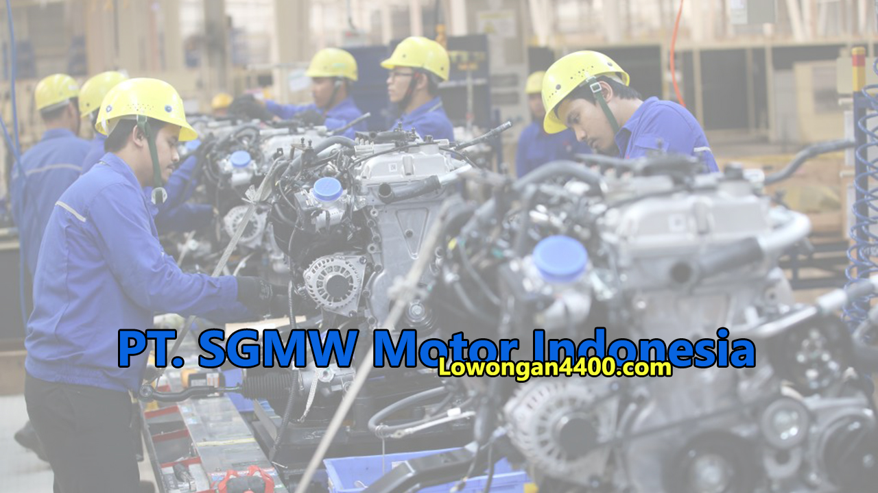 Lowongan Kerja PT SGMW Motor Indonesia