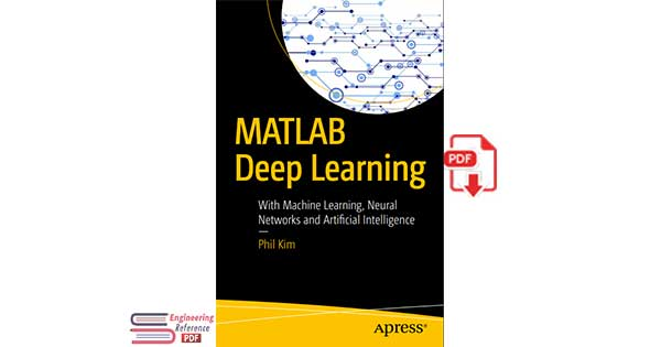 MATLAB Deep Learning: With Machine Learning, Neural Networks and Artificial Intelligence 1st Edition