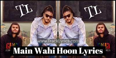 main-wahi-hoon-lyrics-raftaar-karma