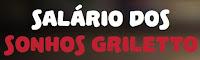 Salário dos Sonhos Griletto www.salariodossonhosgriletto.com.br