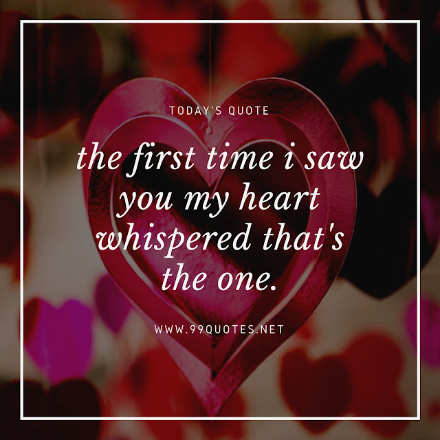the first time i saw you my heart whispered that's the one.