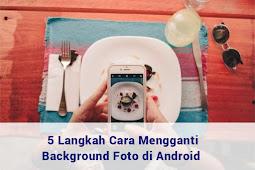Cara Mengganti Background Foto di Android Dalam 5 Menit