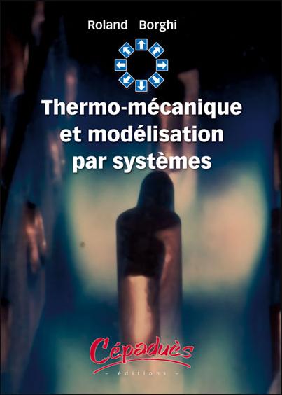 Livre : Thermo-mécanique et modélisation par systèmes - Roland Borghi PDF