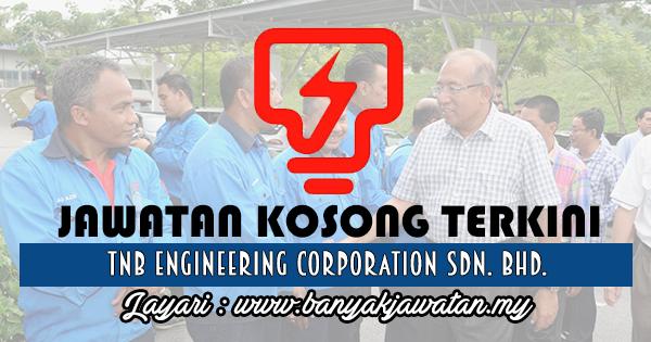 Jawatan Kosong 2017 di TNB Engineering Corporation Sdn. Bhd. www.banyakjawatan.my