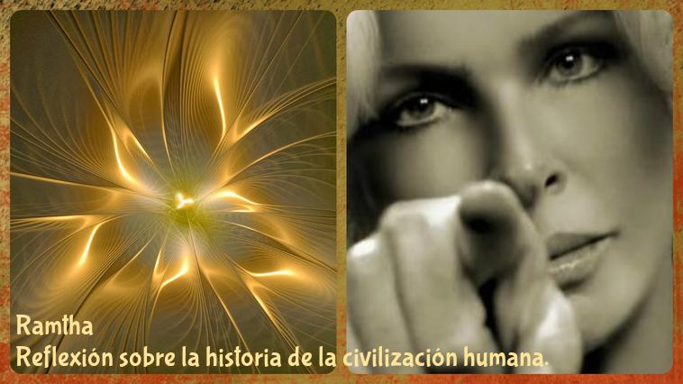Ramtha Reflexión sobre la historia de la civilización humana.