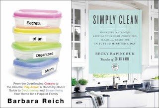 Secrets of an Organized Mom by Barbara Reich; Simply Clean: The Proven Method for Keeping Your Home Organized, Clean, and Beautiful in Just 10 Minutes a Day by Becky Rapinchuk