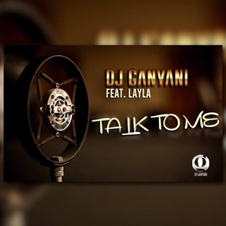 Dj Ganyani feat. Layla - Talk To Me (Afro House) [Download]