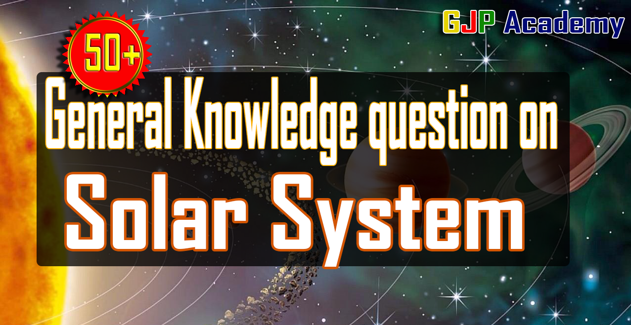 Gk questions on solar system with answers - GJP ACADEMY