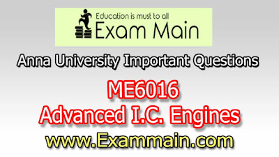 ME6016 Advanced I.C. Engines | | Impotent  Questions | Question bank | Syllabus | Model and Previous Question papers | Download PDF