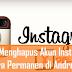 Cara Menghapus Akun Instagram Secara Permanenen, Mudah Kok