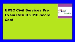 UPSC Civil Services Pre Exam Result 2016 Score Card