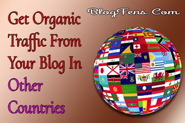 Get Organic Traffic From Your Blog In Other Countries