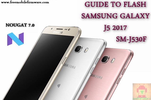Guide To Flash Samsung Galaxy J5 2017 SM-J530F Nougat 7.0 Odin Method Tested Firmware All Regions