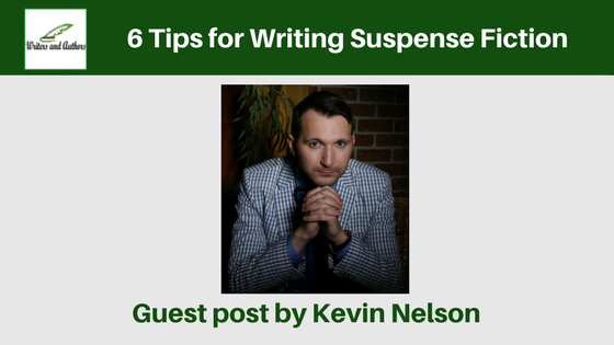 6 Tips for Writing Suspense Fiction, Guest post by Kevin Nelson