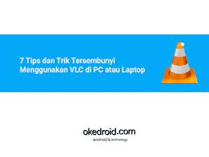 7 Tips dan Trik Tersembunyi Menggunakan VLC di PC atau Laptop