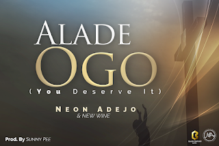 NEW MUSIC: ALADE OGO (KING OF GLORY) BY NEON ADEJO & NEW WINE