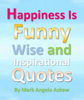 Happiness Is - Funny, Wise and Inspirational Quotes