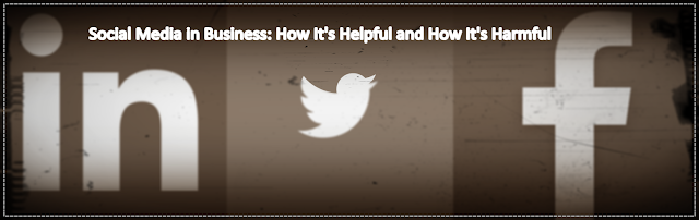 Social Media in Business: How It's Helpful and How It's Harmful : image